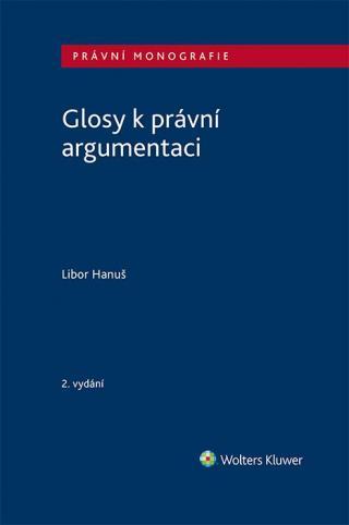 Glosy k právní argumentaci - 2. vydání - Hanuš Libor [E-kniha]